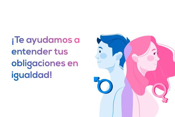 ¡Te ayudamos a entender tus obligaciones en igualdad!